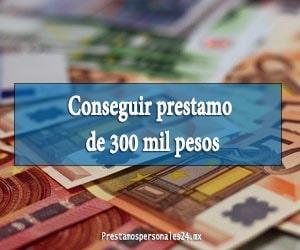 Conseguir prestamo de 300 mil pesos
