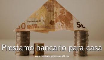 Prestamo bancario para casa