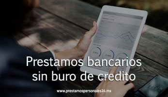 Prestamos bancarios sin buro de credito