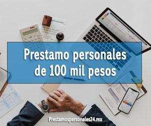 Prestamos personales de 100 mil pesos