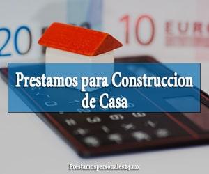 prestamos para construccion de casa